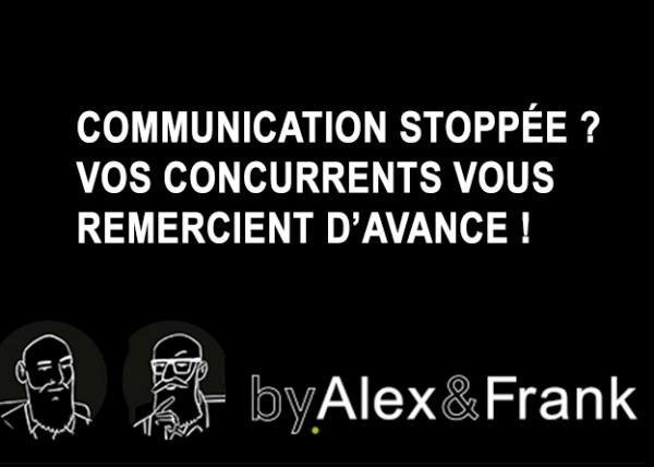 Communication stoppée ? Vos concurrents vous remercient d'avance !